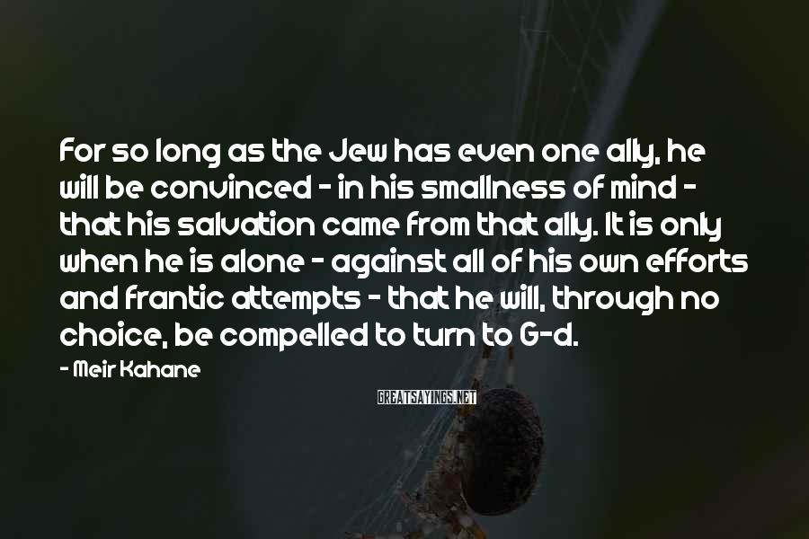 Meir Kahane Sayings: For so long as the Jew has even one ally, he will be convinced -