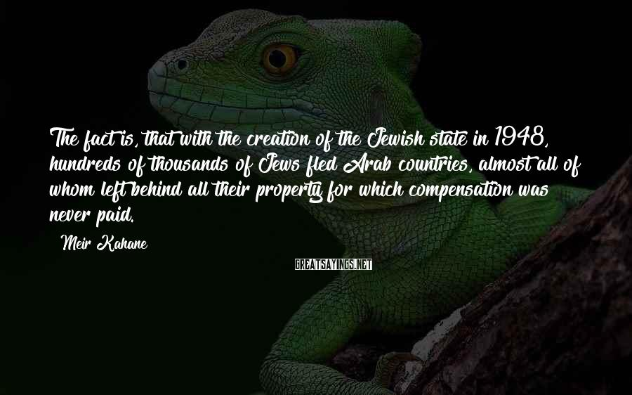 Meir Kahane Sayings: The fact is, that with the creation of the Jewish state in 1948, hundreds of
