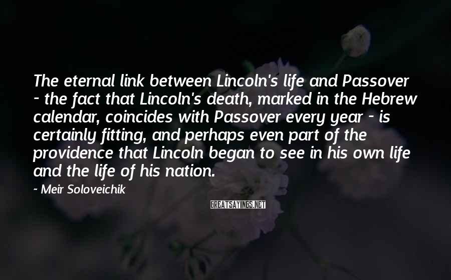 Meir Soloveichik Sayings: The eternal link between Lincoln's life and Passover - the fact that Lincoln's death, marked