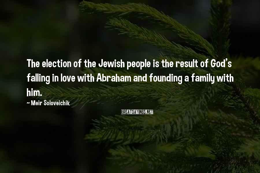 Meir Soloveichik Sayings: The election of the Jewish people is the result of God's falling in love with