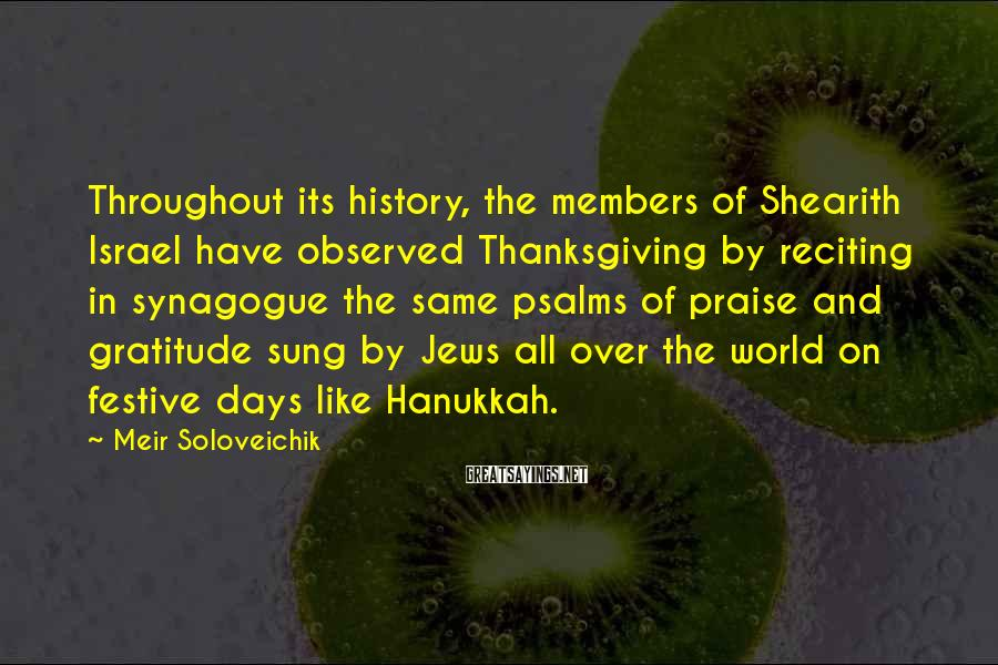Meir Soloveichik Sayings: Throughout its history, the members of Shearith Israel have observed Thanksgiving by reciting in synagogue