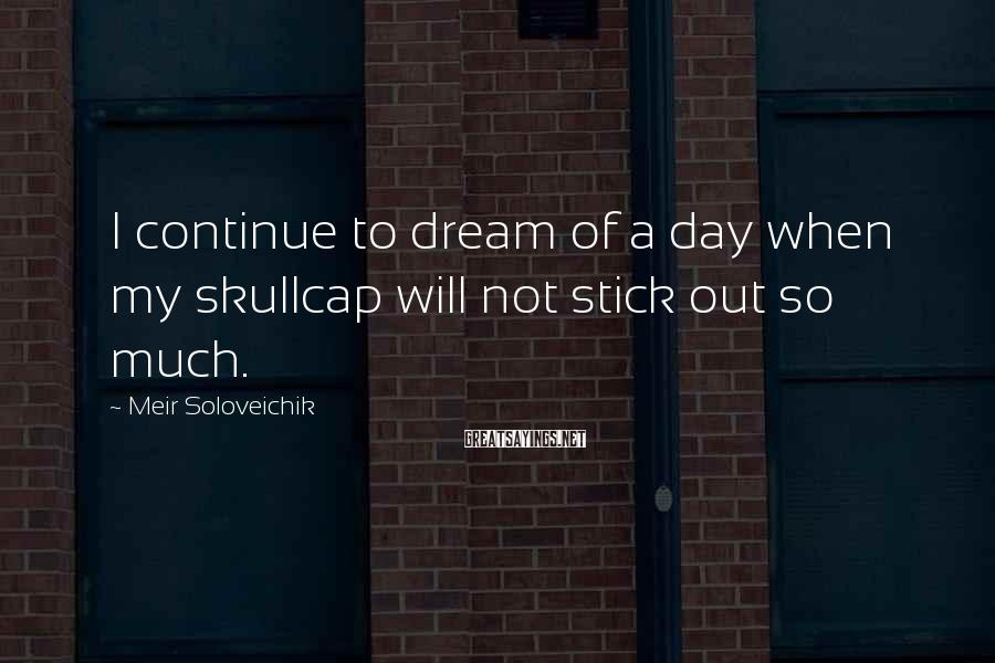 Meir Soloveichik Sayings: I continue to dream of a day when my skullcap will not stick out so