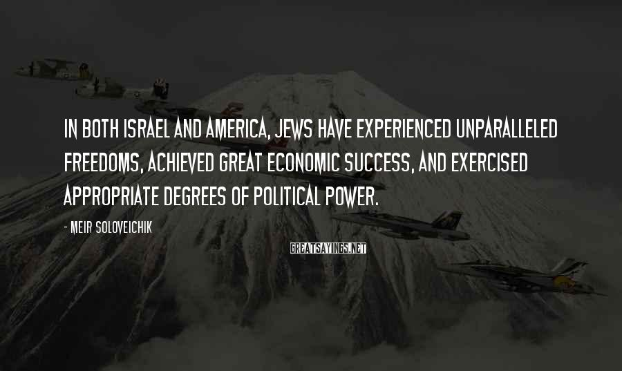 Meir Soloveichik Sayings: In both Israel and America, Jews have experienced unparalleled freedoms, achieved great economic success, and