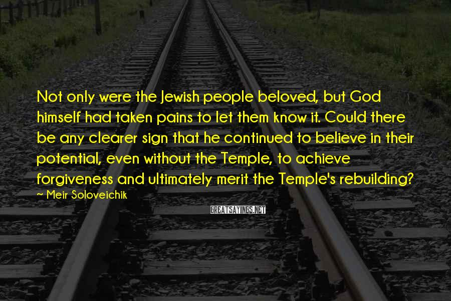 Meir Soloveichik Sayings: Not only were the Jewish people beloved, but God himself had taken pains to let