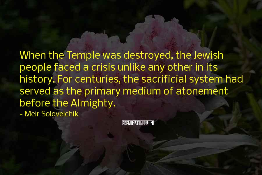 Meir Soloveichik Sayings: When the Temple was destroyed, the Jewish people faced a crisis unlike any other in