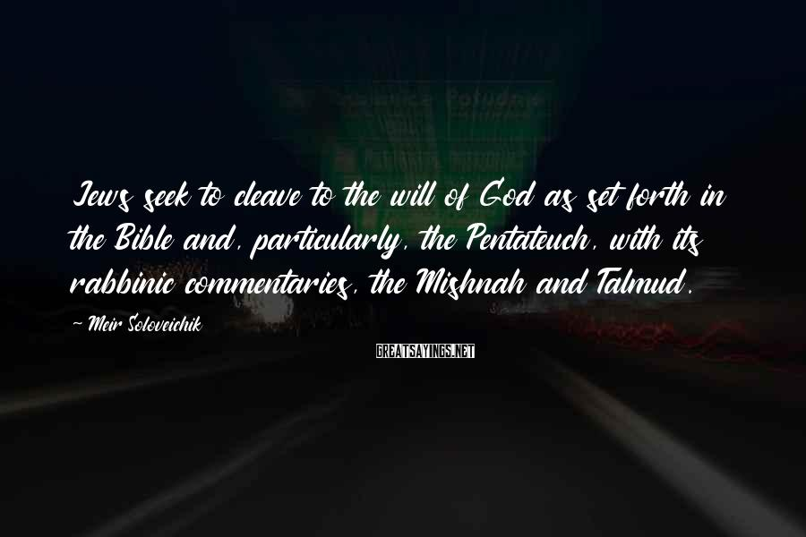 Meir Soloveichik Sayings: Jews seek to cleave to the will of God as set forth in the Bible
