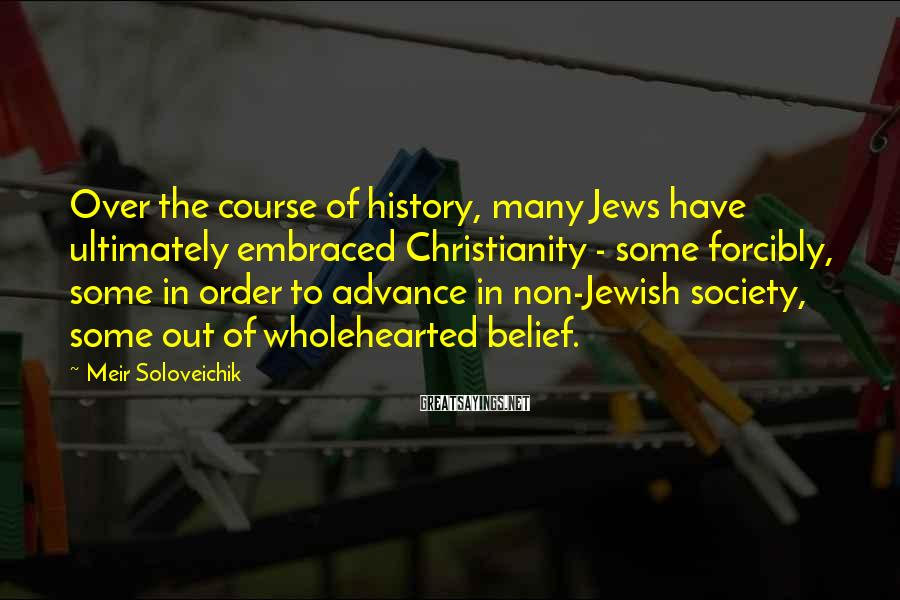 Meir Soloveichik Sayings: Over the course of history, many Jews have ultimately embraced Christianity - some forcibly, some