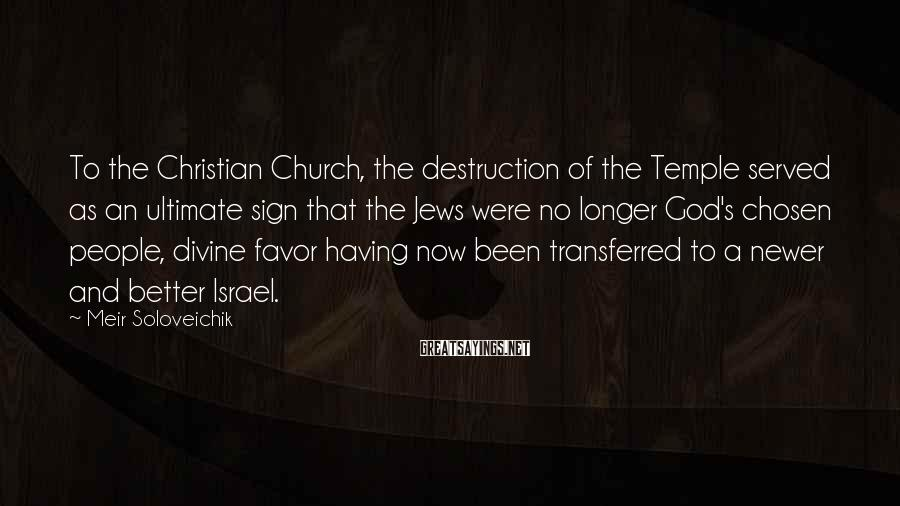 Meir Soloveichik Sayings: To the Christian Church, the destruction of the Temple served as an ultimate sign that