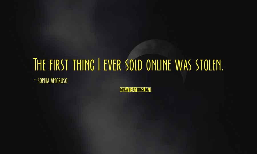 Meissonier Sayings By Sophia Amoruso: The first thing I ever sold online was stolen.