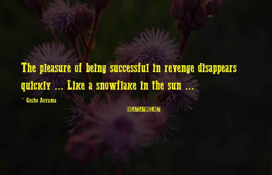 Meitantei Conan Sayings By Gosho Aoyama: The pleasure of being successful in revenge disappears quickly ... Like a snowflake in the