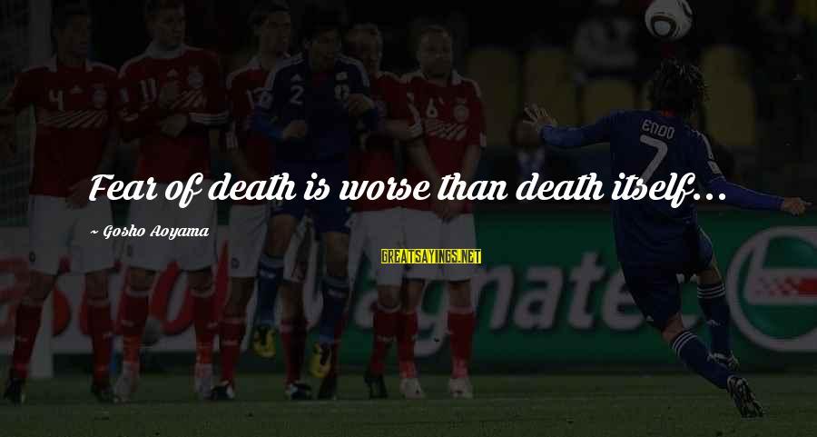 Meitantei Conan Sayings By Gosho Aoyama: Fear of death is worse than death itself...