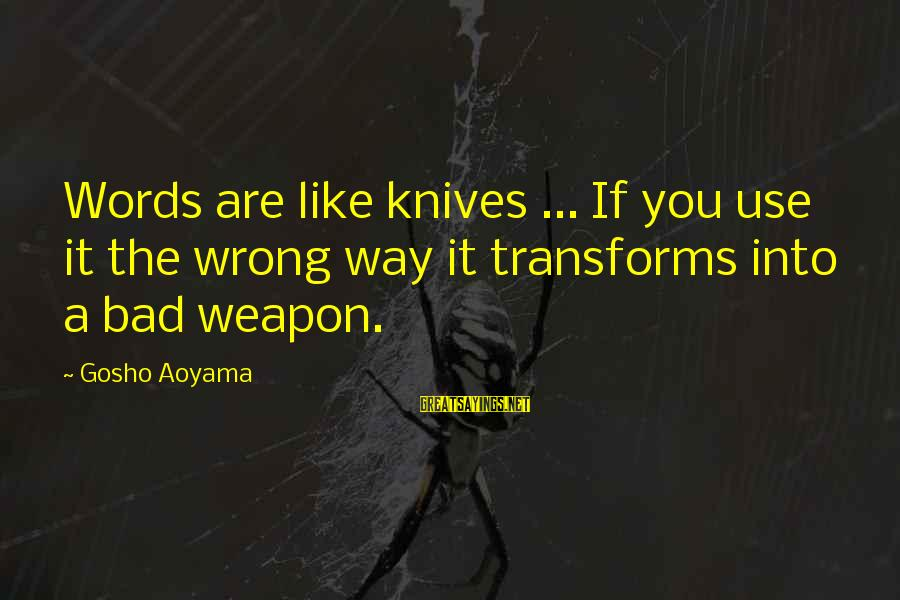 Meitantei Conan Sayings By Gosho Aoyama: Words are like knives ... If you use it the wrong way it transforms into