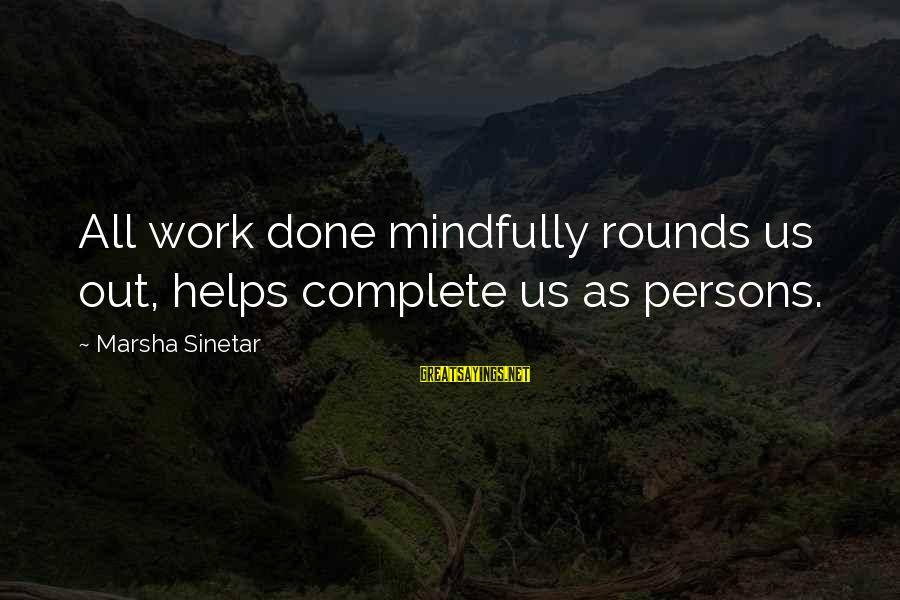Meitantei Conan Sayings By Marsha Sinetar: All work done mindfully rounds us out, helps complete us as persons.