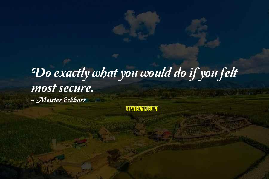 Meitantei Conan Sayings By Meister Eckhart: Do exactly what you would do if you felt most secure.