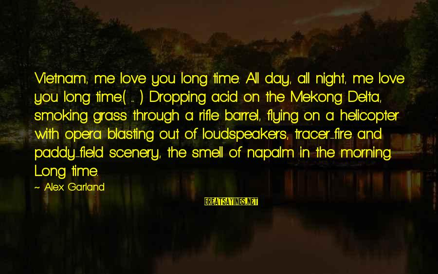 Mekong Sayings By Alex Garland: Vietnam, me love you long time. All day, all night, me love you long time.(