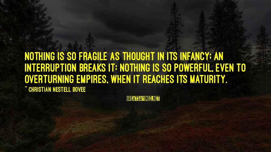 Mekong Sayings By Christian Nestell Bovee: Nothing is so fragile as thought in its infancy; an interruption breaks it: nothing is
