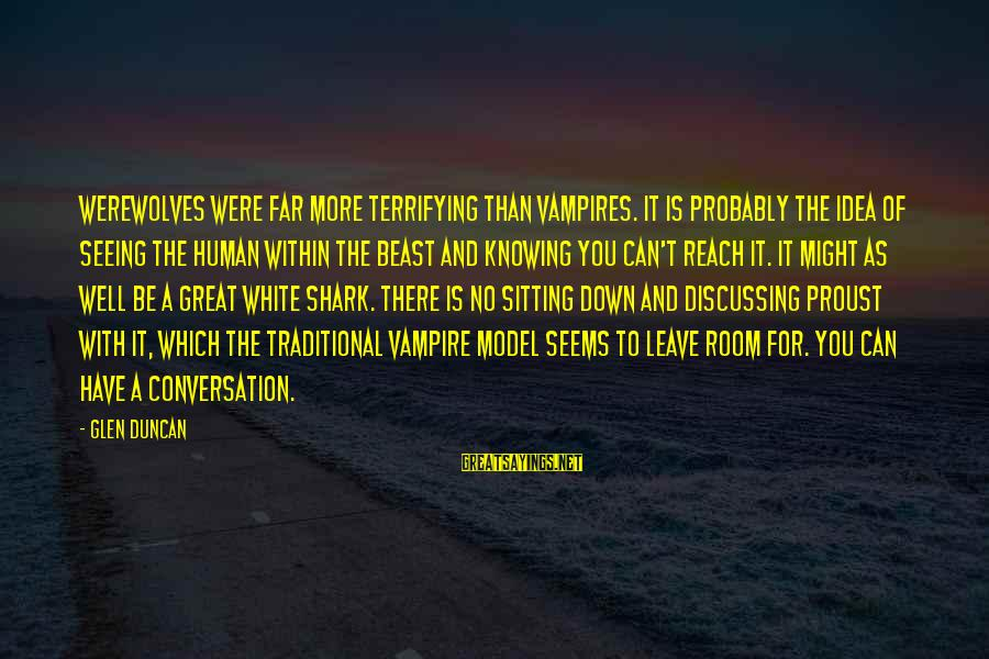Mekong Sayings By Glen Duncan: Werewolves were far more terrifying than vampires. It is probably the idea of seeing the