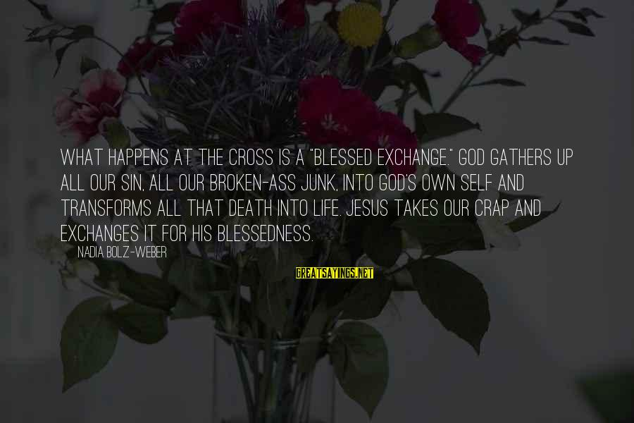 """Mekong Sayings By Nadia Bolz-Weber: What happens at the cross is a """"blessed exchange."""" God gathers up all our sin,"""