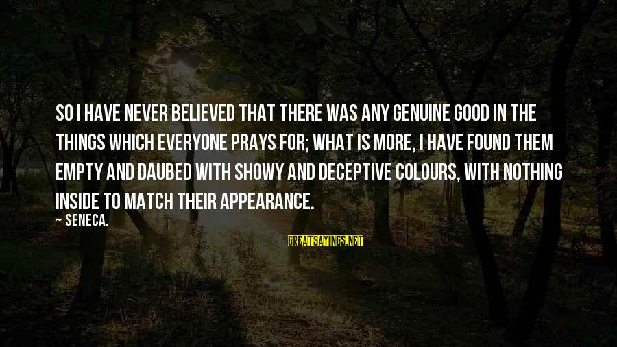 Mekong Sayings By Seneca.: So I have never believed that there was any genuine good in the things which