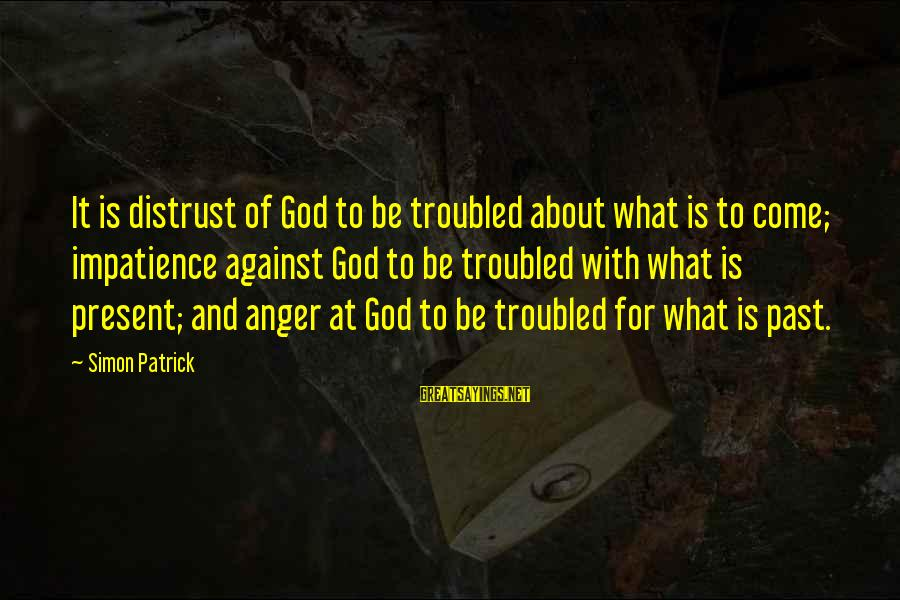 Mekong Sayings By Simon Patrick: It is distrust of God to be troubled about what is to come; impatience against