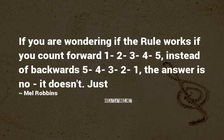 Mel Robbins Sayings: If you are wondering if the Rule works if you count forward 1- 2- 3-
