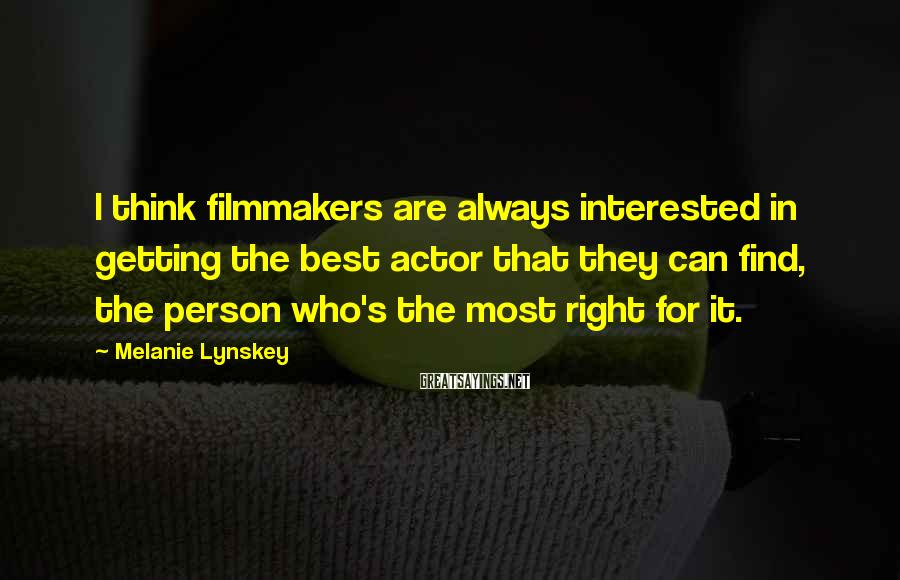 Melanie Lynskey Sayings: I think filmmakers are always interested in getting the best actor that they can find,