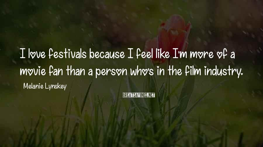 Melanie Lynskey Sayings: I love festivals because I feel like I'm more of a movie fan than a