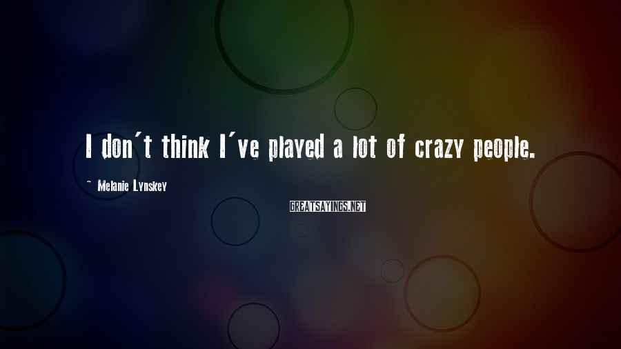 Melanie Lynskey Sayings: I don't think I've played a lot of crazy people.