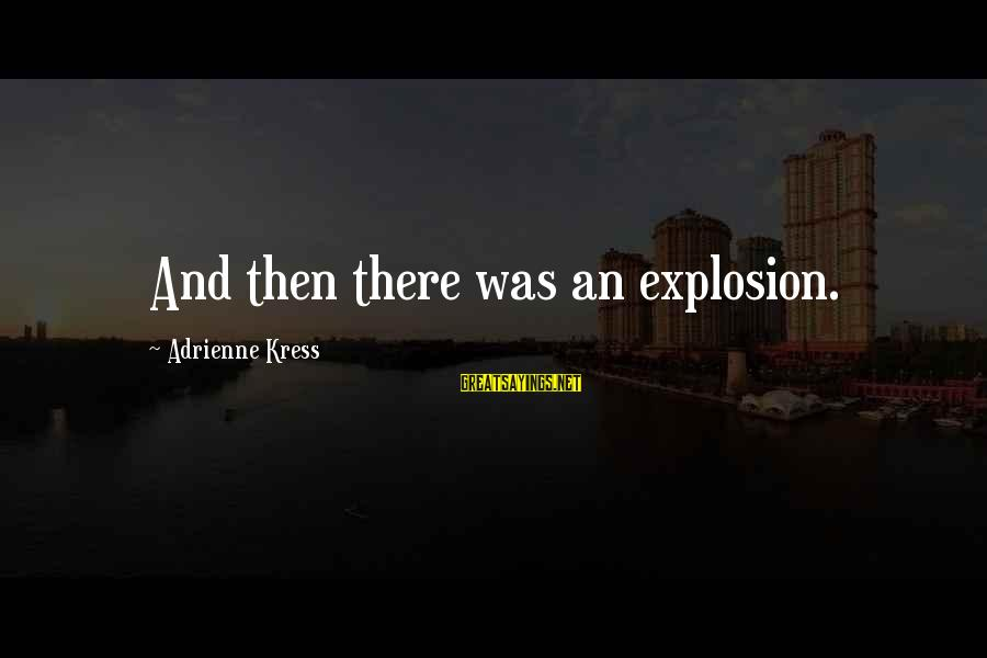 Melanoma Cancer Survivor Sayings By Adrienne Kress: And then there was an explosion.