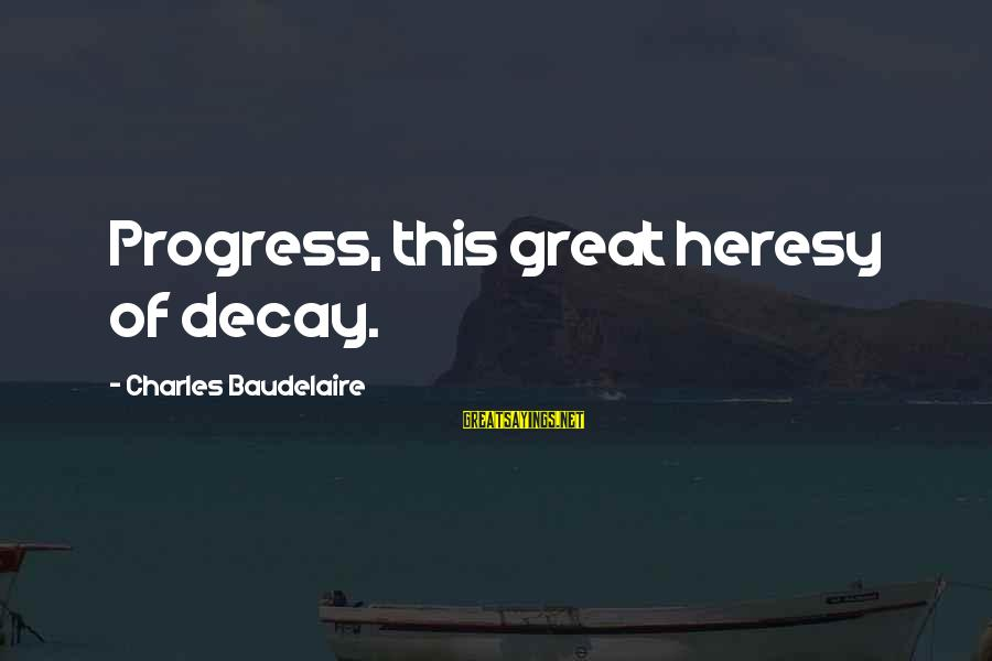 Melanoma Cancer Survivor Sayings By Charles Baudelaire: Progress, this great heresy of decay.