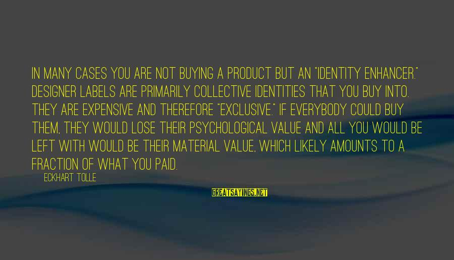 """Melanoma Cancer Survivor Sayings By Eckhart Tolle: In many cases you are not buying a product but an """"identity enhancer."""" Designer labels"""
