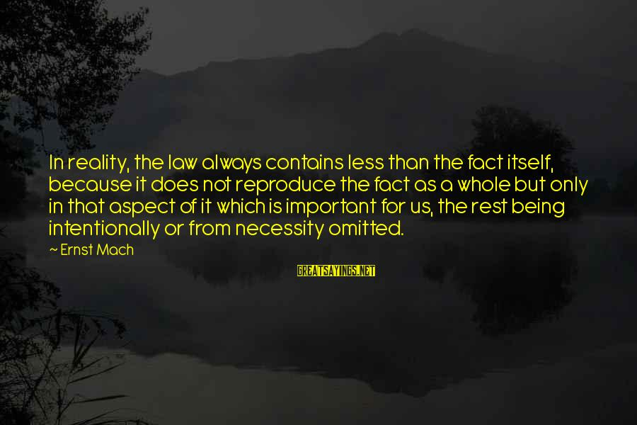 Melanoma Cancer Survivor Sayings By Ernst Mach: In reality, the law always contains less than the fact itself, because it does not