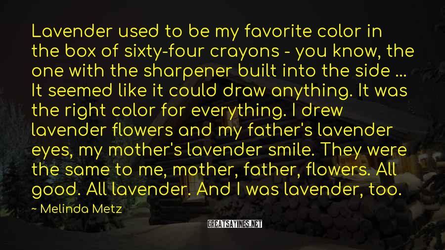 Melinda Metz Sayings: Lavender used to be my favorite color in the box of sixty-four crayons - you