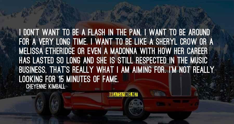 Melissa Etheridge Sayings By Cheyenne Kimball: I don't want to be a flash in the pan. I want to be around