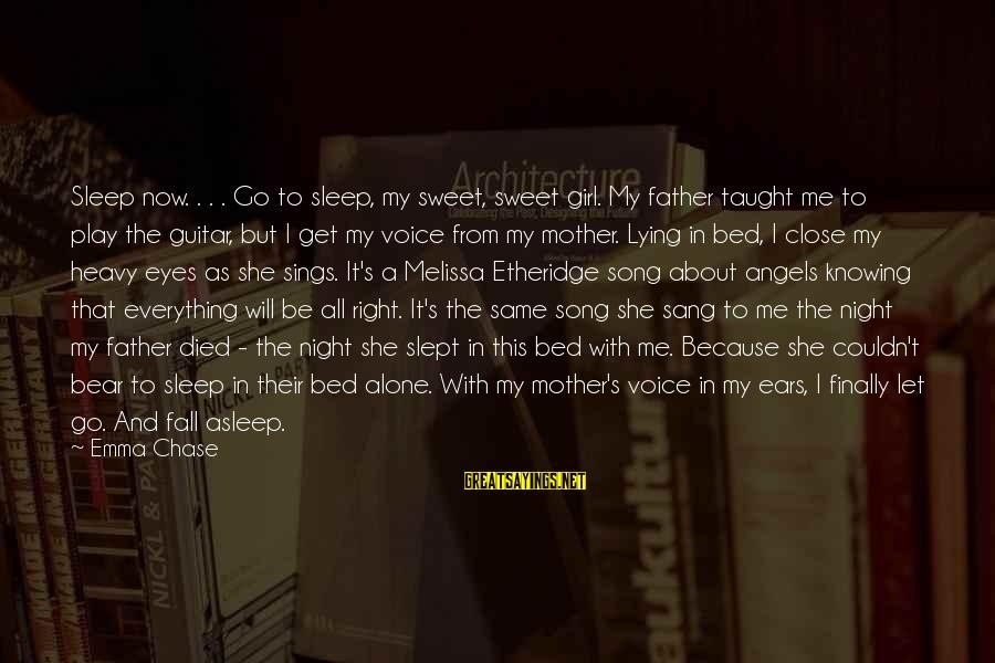 Melissa Etheridge Sayings By Emma Chase: Sleep now. . . . Go to sleep, my sweet, sweet girl. My father taught