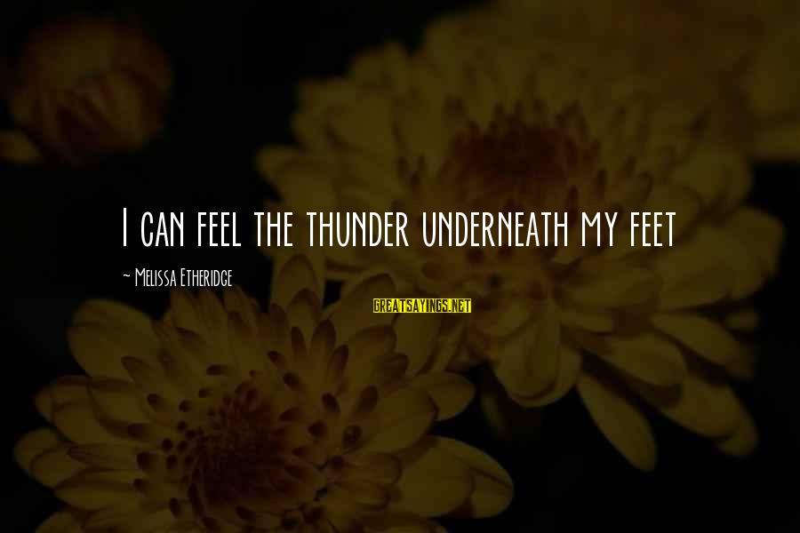 Melissa Etheridge Sayings By Melissa Etheridge: I can feel the thunder underneath my feet
