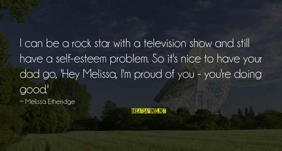 Melissa Etheridge Sayings By Melissa Etheridge: I can be a rock star with a television show and still have a self-esteem
