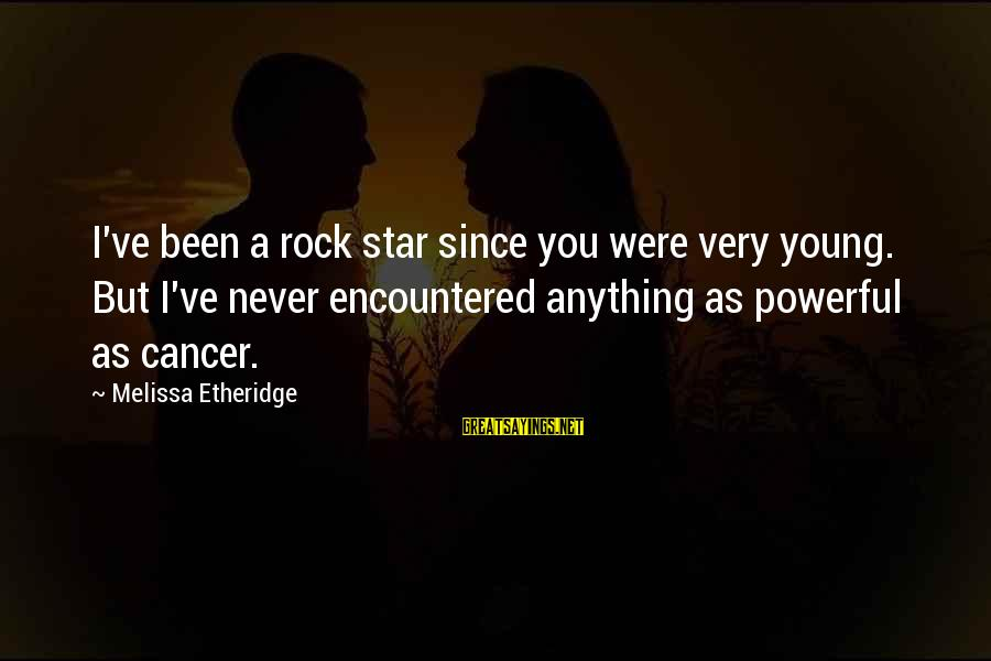 Melissa Etheridge Sayings By Melissa Etheridge: I've been a rock star since you were very young. But I've never encountered anything