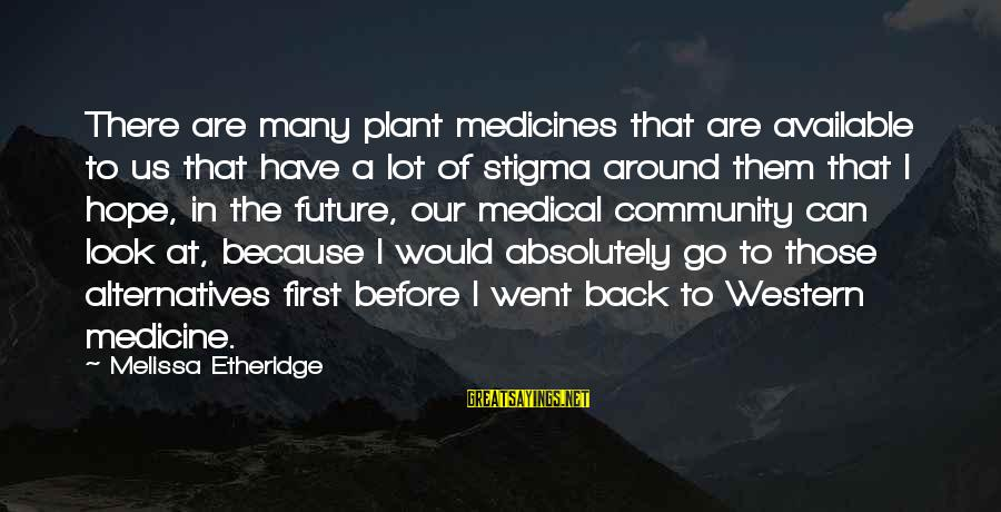 Melissa Etheridge Sayings By Melissa Etheridge: There are many plant medicines that are available to us that have a lot of