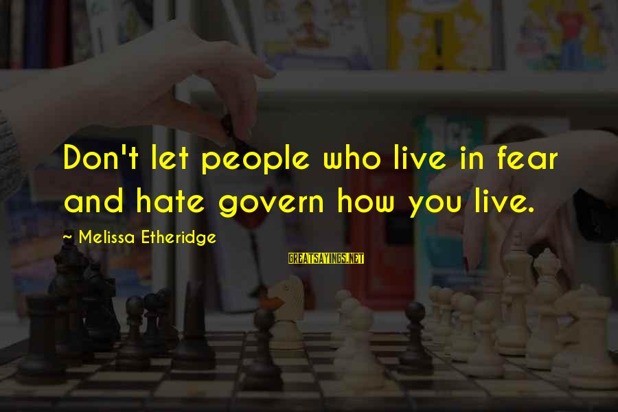 Melissa Etheridge Sayings By Melissa Etheridge: Don't let people who live in fear and hate govern how you live.