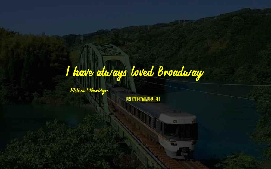 Melissa Etheridge Sayings By Melissa Etheridge: I have always loved Broadway.