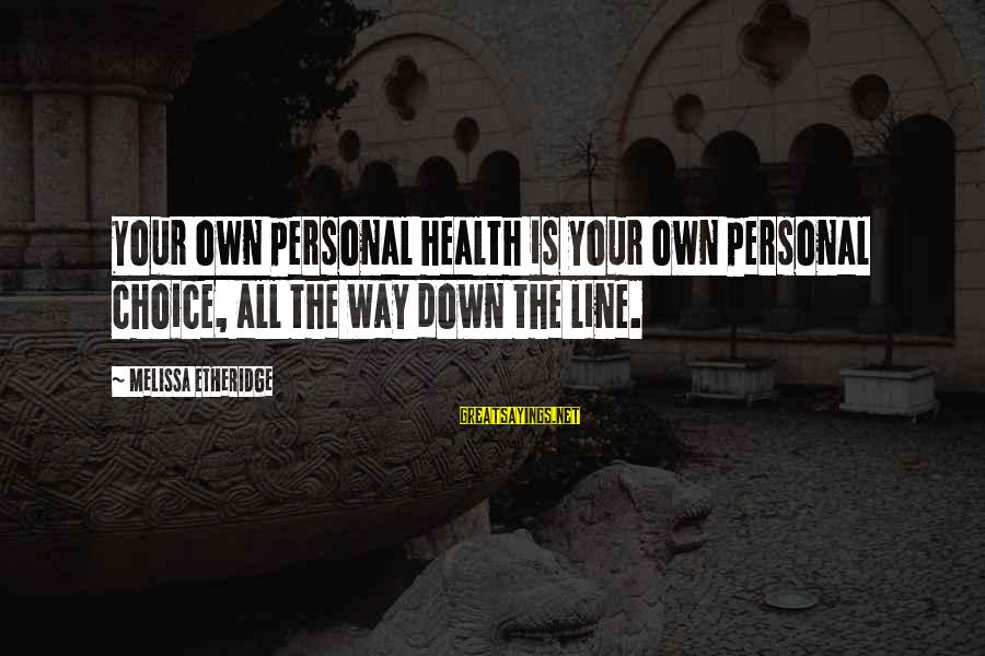 Melissa Etheridge Sayings By Melissa Etheridge: Your own personal health is your own personal choice, all the way down the line.