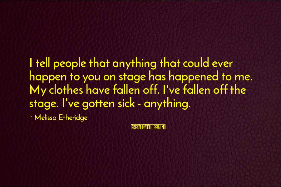 Melissa Etheridge Sayings By Melissa Etheridge: I tell people that anything that could ever happen to you on stage has happened