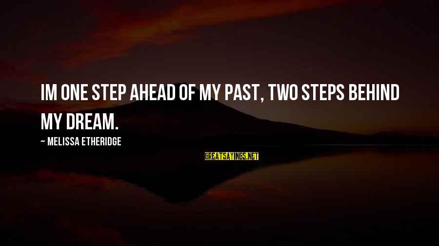 Melissa Etheridge Sayings By Melissa Etheridge: Im one step ahead of my past, two steps behind my dream.