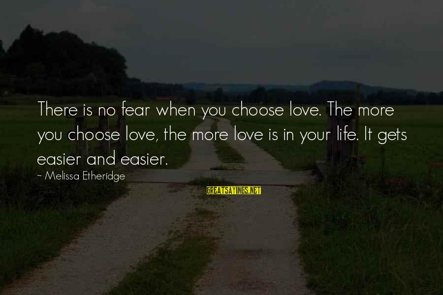 Melissa Etheridge Sayings By Melissa Etheridge: There is no fear when you choose love. The more you choose love, the more