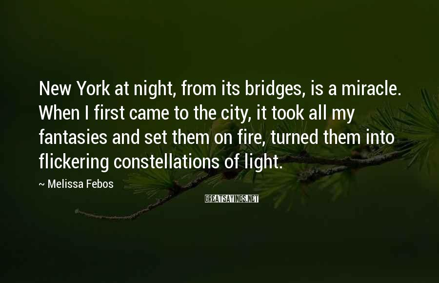 Melissa Febos Sayings: New York at night, from its bridges, is a miracle. When I first came to