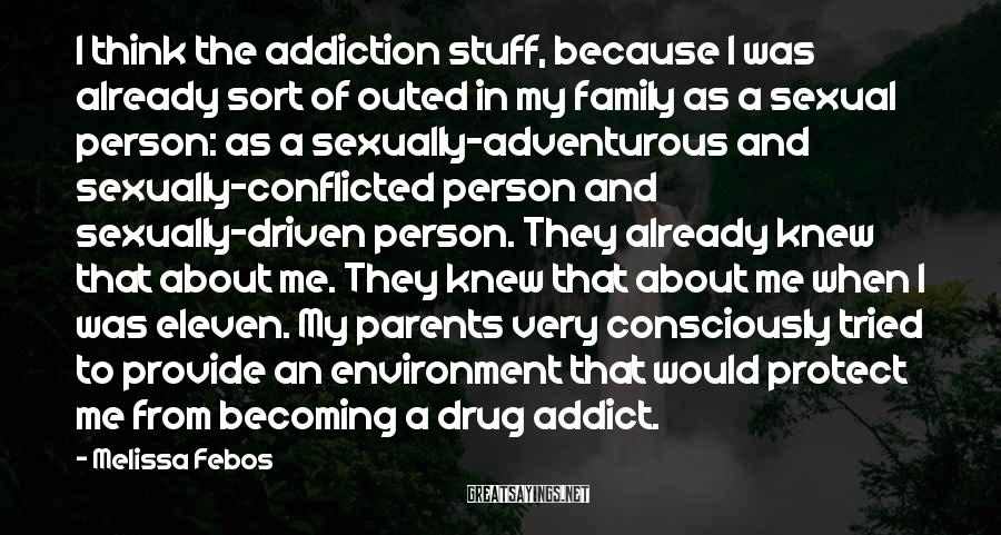 Melissa Febos Sayings: I think the addiction stuff, because I was already sort of outed in my family