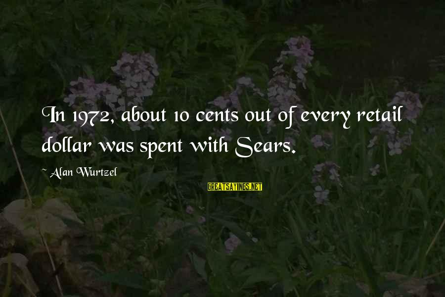 Mellower Sayings By Alan Wurtzel: In 1972, about 10 cents out of every retail dollar was spent with Sears.