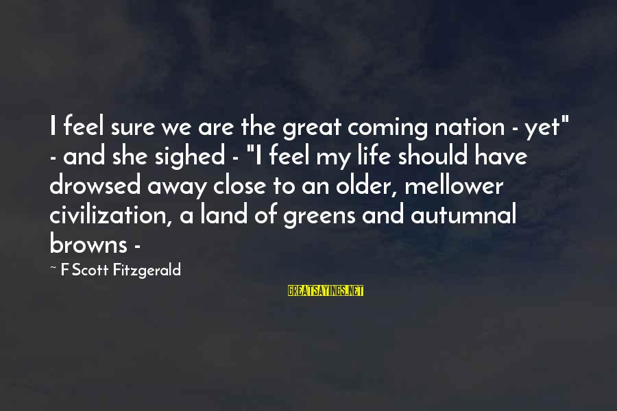 "Mellower Sayings By F Scott Fitzgerald: I feel sure we are the great coming nation - yet"" - and she sighed"