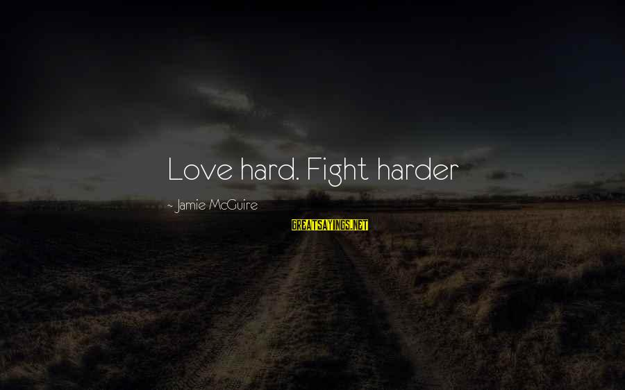 Mellower Sayings By Jamie McGuire: Love hard. Fight harder